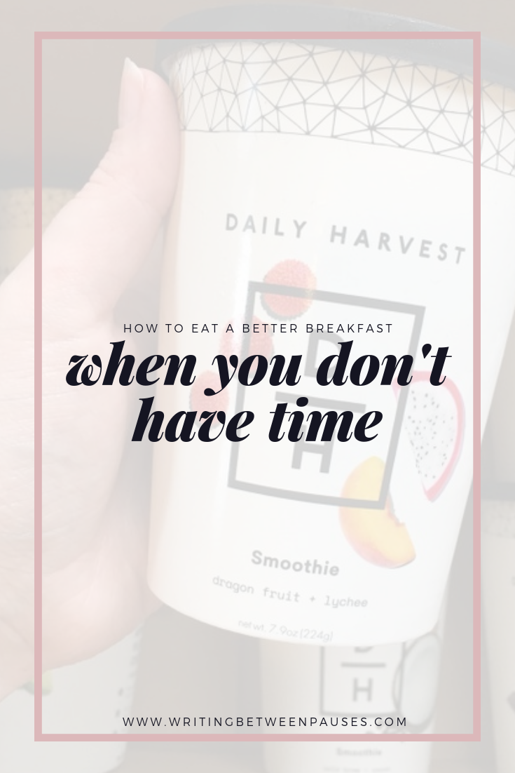 How to Eat a Better Breakfast When You Don't Have Time: A Daily Harvest Review* | Writing Between Pauses