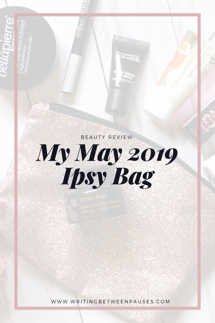 Beauty Review: My May 2019 Ipsy Bag | Writing Between Pauses