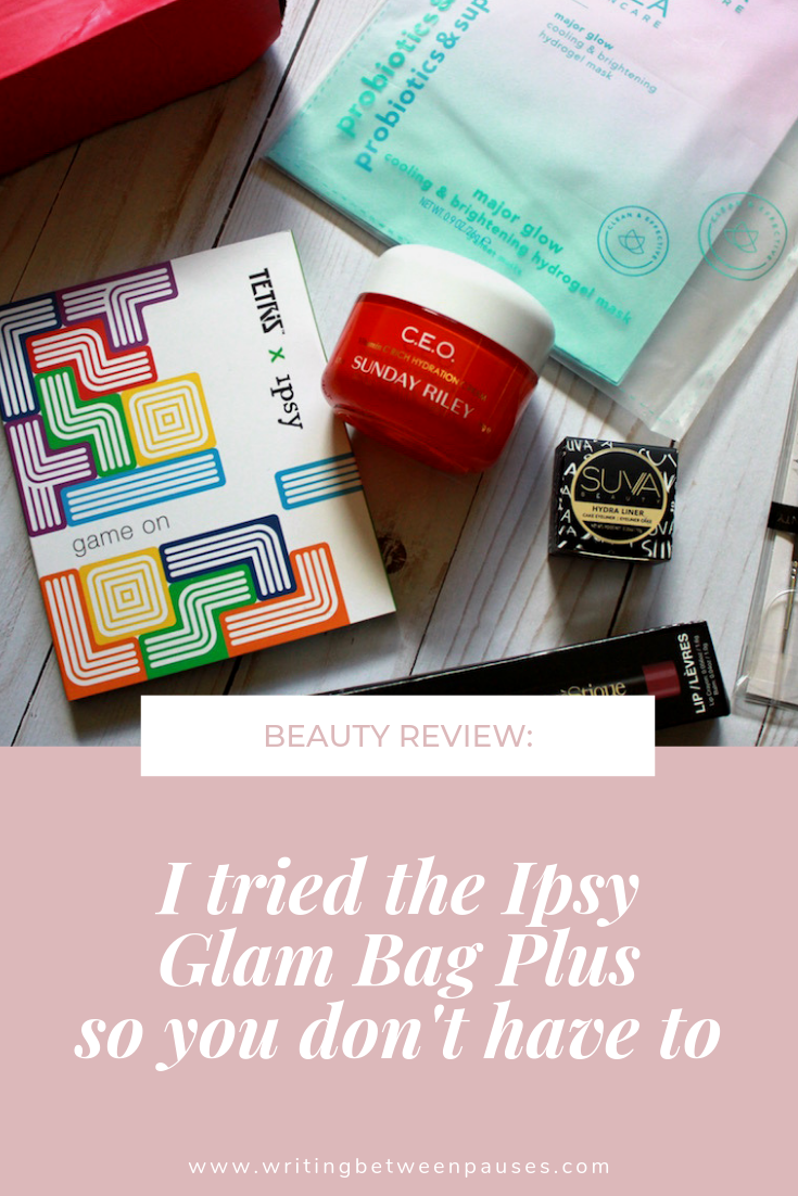 Beauty Review: I Tried Ipsy Glam Bag Plus So You Don't Have To | Writing Between Pauses