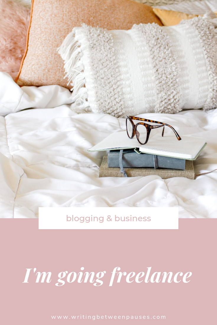 Blogging & Business: I'm Going Freelance | Writing Between Pauses