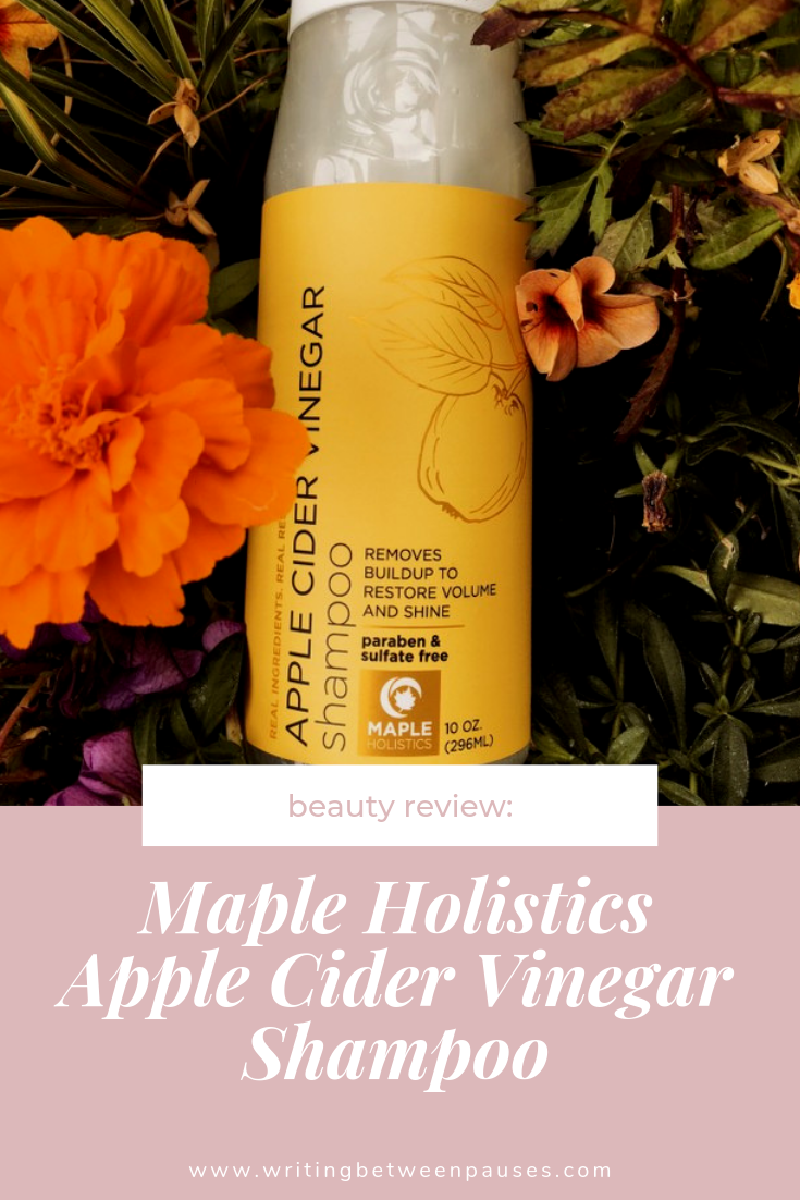 Beauty Review: Maple Holistics Apple Cider Vinegar Shampoo* | Writing Between Pauses
