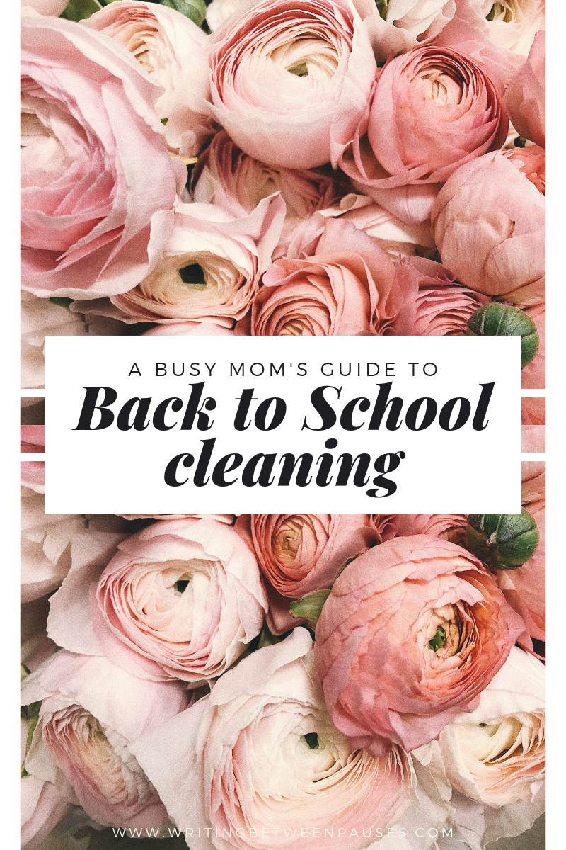 A Busy Mom's Guide to Back to School Cleaning | Writing Between Pauses