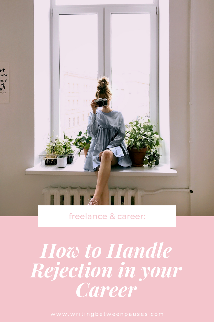 How to Handle Rejection In Your Career | Writing Between Pauses