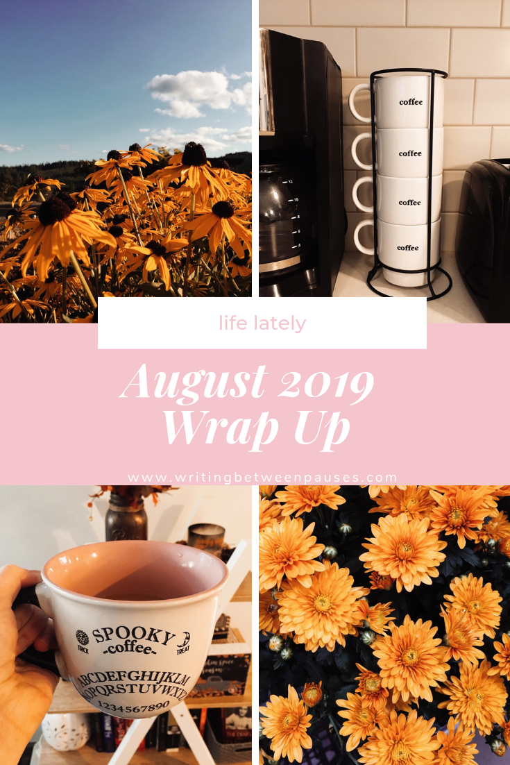 Life Lately: August 2019 Wrap Up | Writing Between Pauses