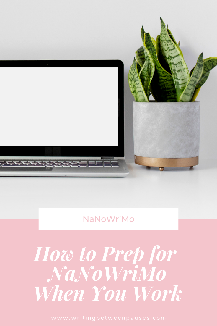 How to Prep for NaNoWriMo When You Work Full-Time | Writing Between Pauses