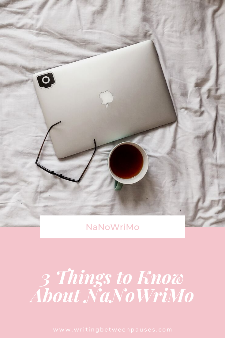 3 Things to Know About NaNoWriMo | Writing Between Pauses
