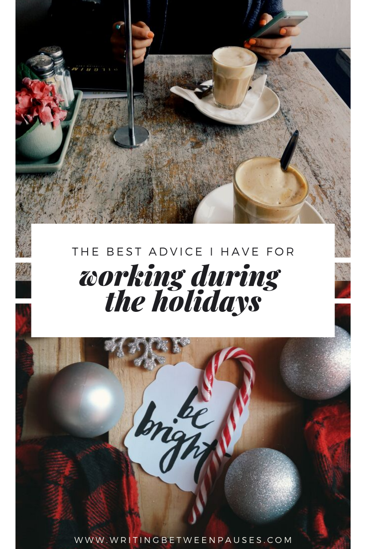 The Best Advice I Have for Working During the Holidays | Writing Between Pauses