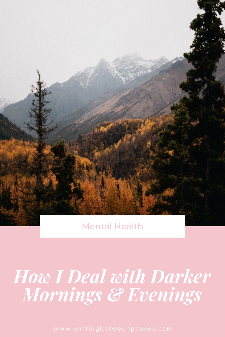 How I Deal with Darker Mornings & Evenings | Writing Between Pauses