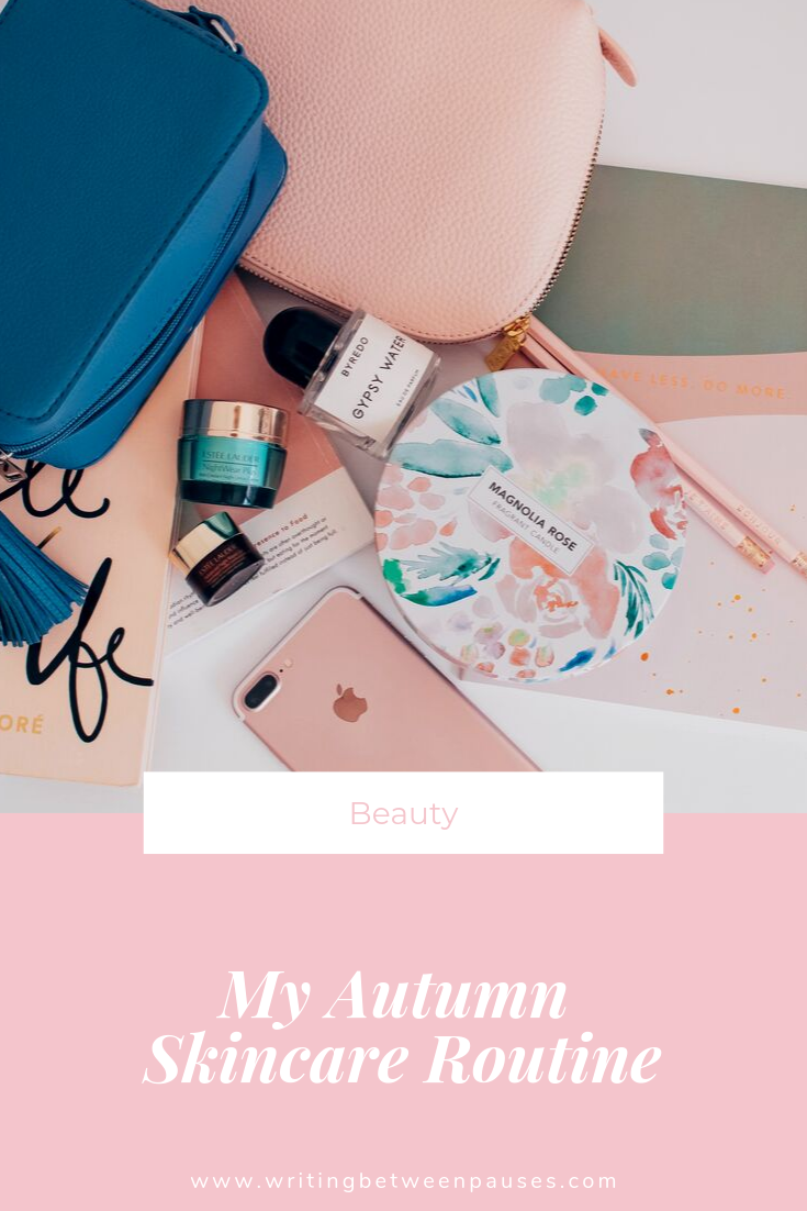 My Autumn Skincare Routine | Writing Between Pauses