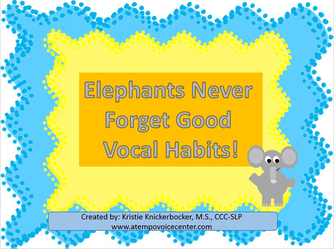 Never forget good vocal hygiene like an  Elephant