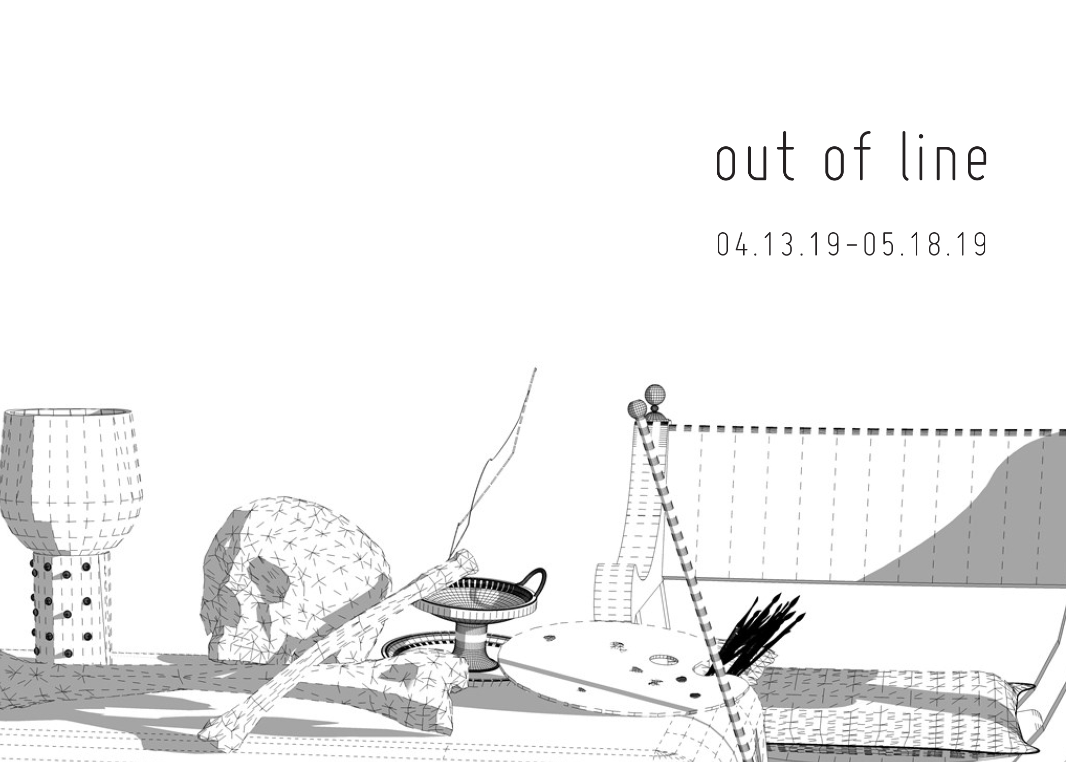 Out of Line   04.13.19-05.18.19