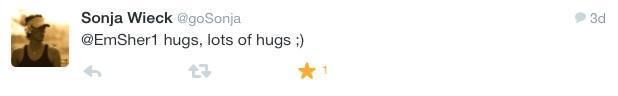 Sonja 's promises that hugs will help lift my spirits.