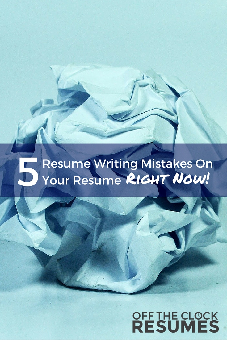 5 Resume Writing Mistakes On Your Resume Right Now   Off The Clock Resumes