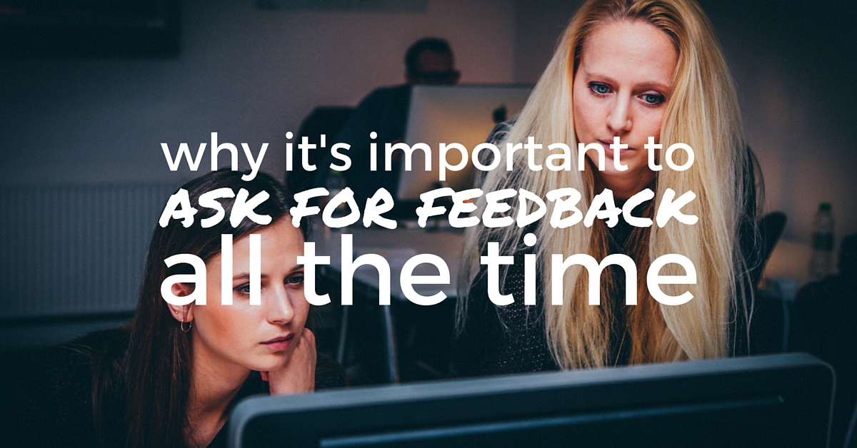 Why It's Important To Ask For Feedback All The Time - Off The Clock Resumes