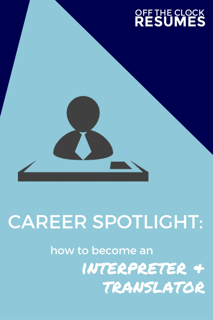 Career Spotlight: How To Become An Interpreter and Translator | Off The Clock Resumes