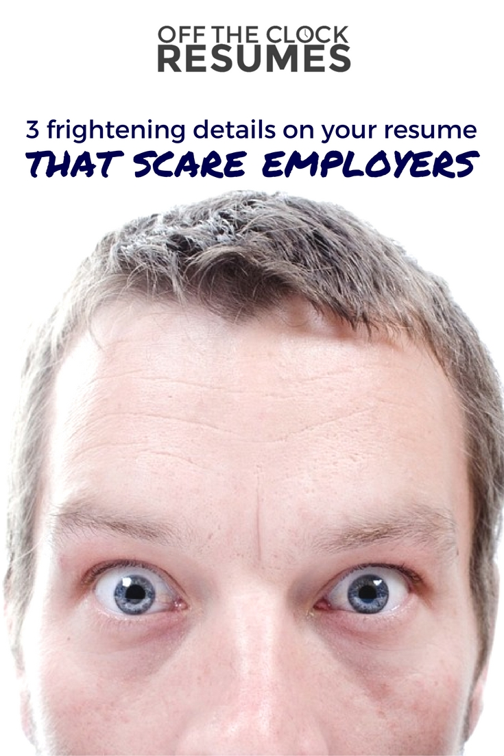 3 Frightening Details On Your Resume That Scare Employers | Off The Clock Resumes