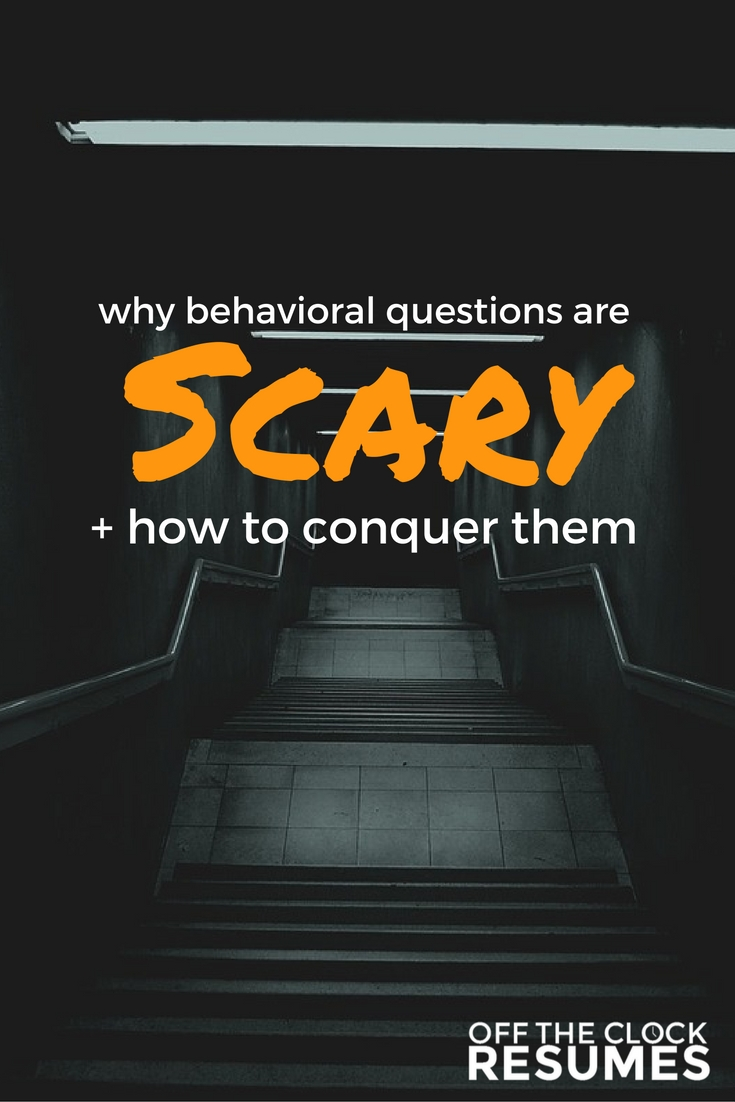 Why Behavioral Questions Are Scary & How To Conquer Them | Off The Clock Resumes