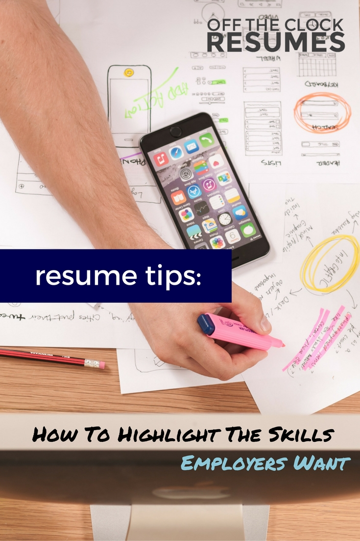 Resume Tips: How To Highlight The Skills Employers Want | Off The Clock Resumes