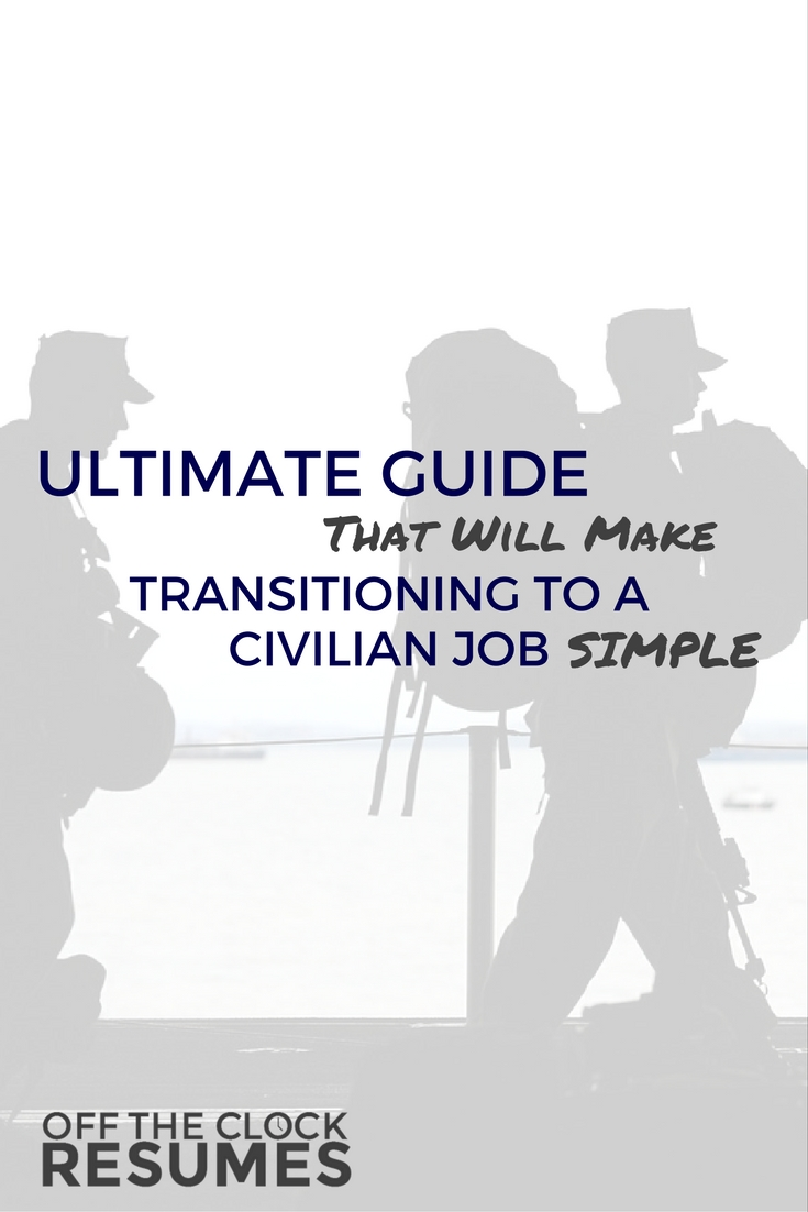 Ultimate Guide That Will Make Transitioning To A Civilian Job Simple | Off The Clock Resumes