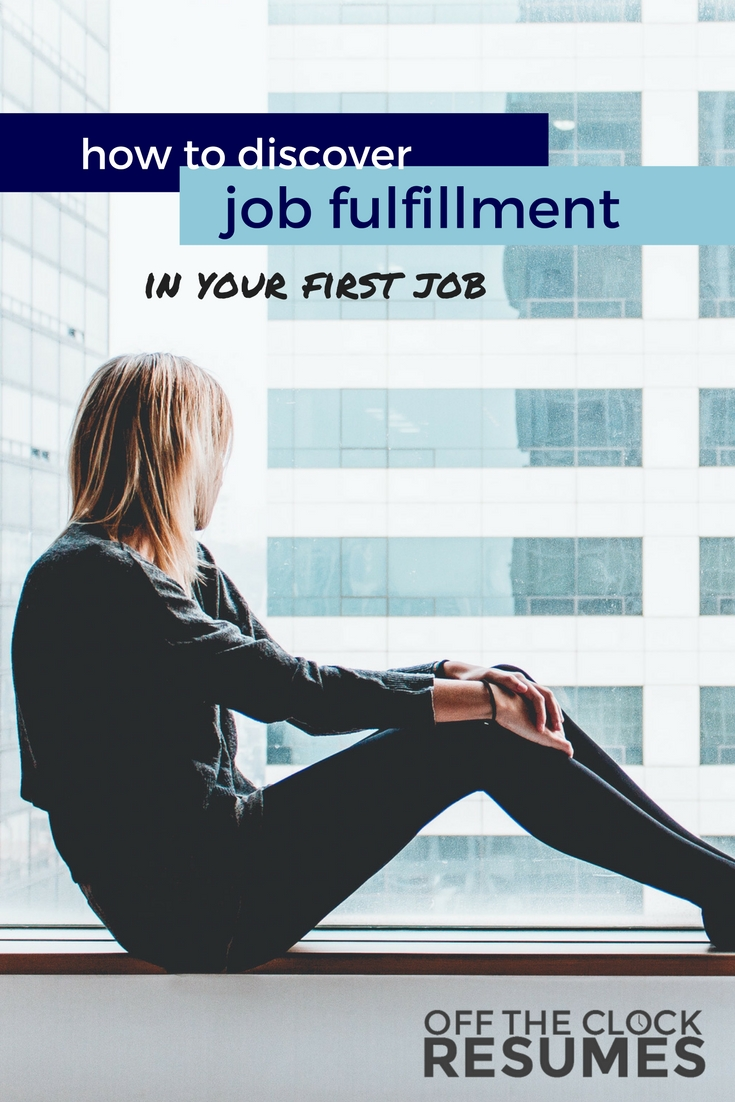 How To Discover Job Fulfillment In Your First Job | Off The Clock Resumes