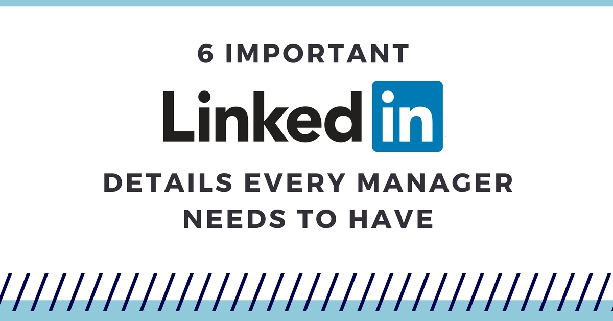 6 Important LinkedIn Details Every Manager Needs To Have: Infographic - Off The Clock Resumes