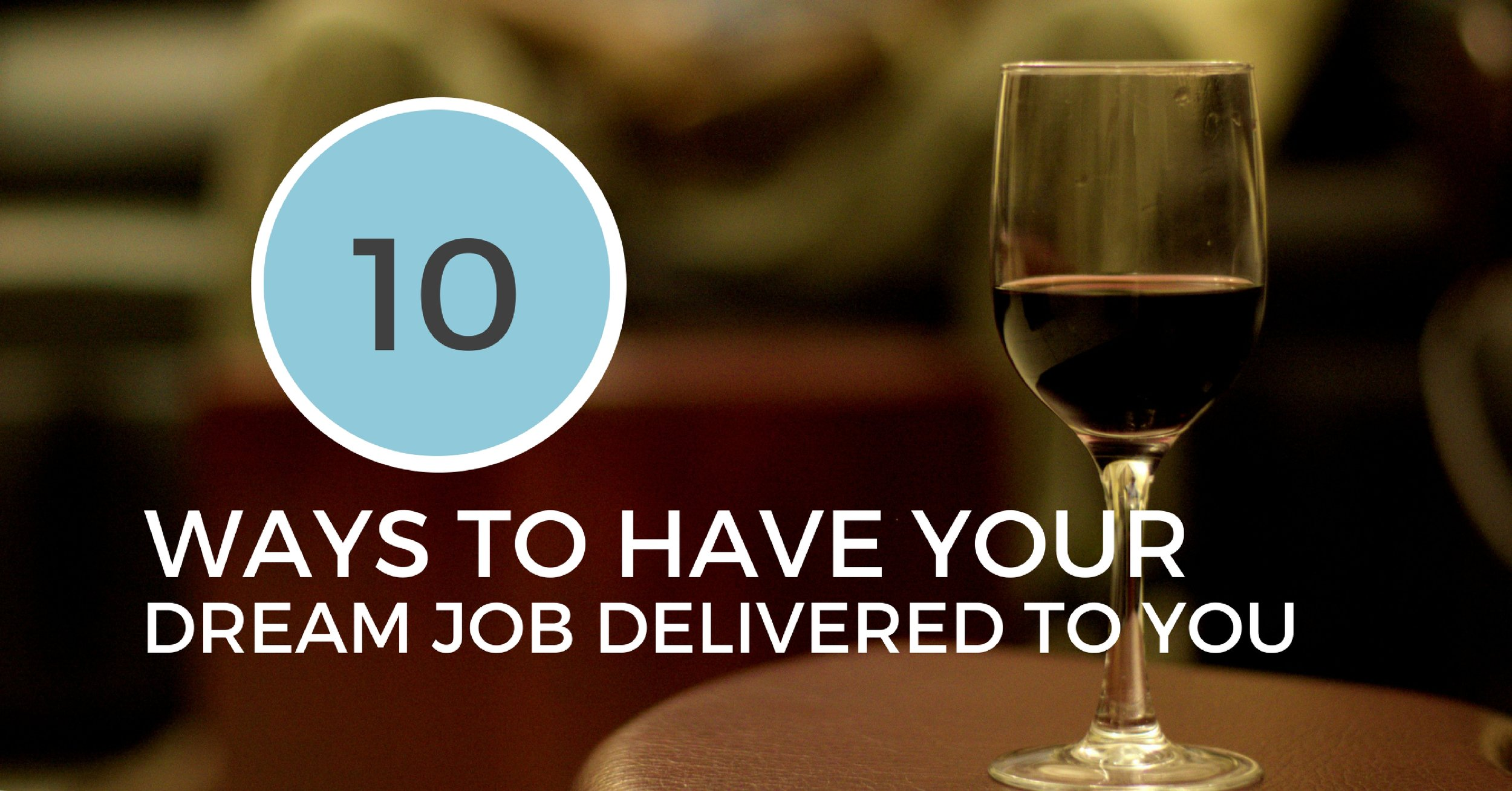 10 Ways To Have Your Dream Job Delivered To You - Off The Clock Resumes
