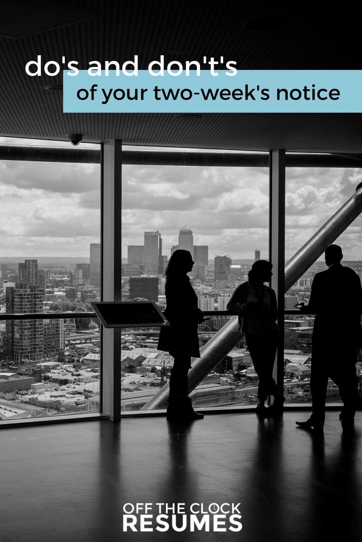 Do's and Don't's of Your Two-Week's Notice   Off The Clock Resumes