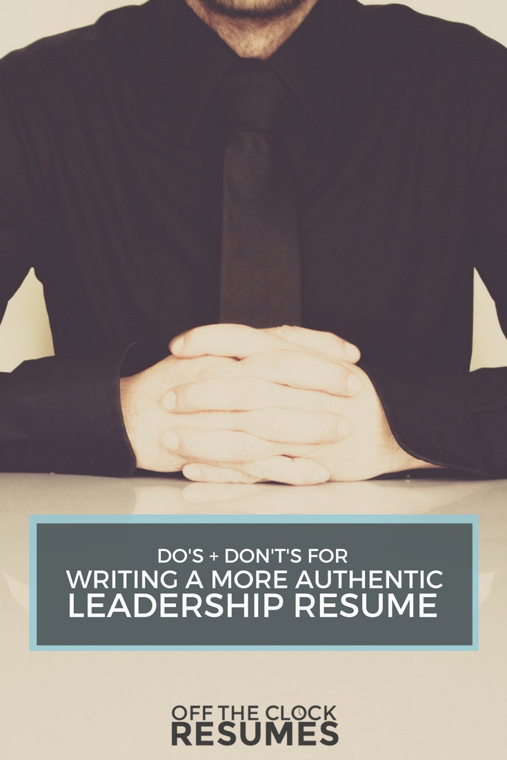 Do's & Don'ts For Writing A More Authentic Leadership Resume | Off The Clock Resumes