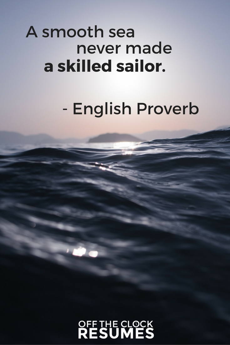 A smooth sea never made a skilled sailor. -English Proverb | Motivational Quote