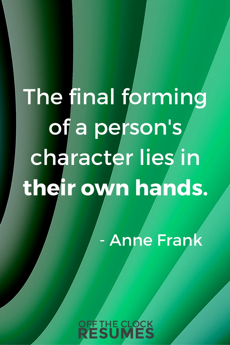 The final forming of a person's character lies in their own hands. -Anne Frank | Motivational Quote