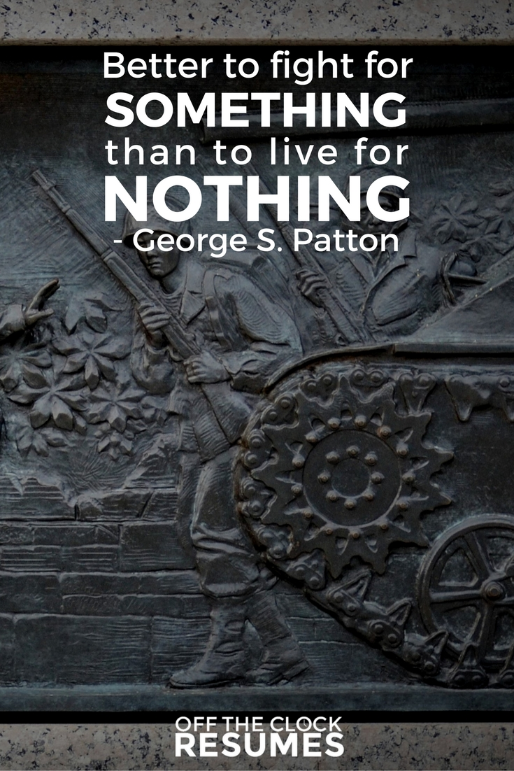 Better to fight for something than to live for nothing. -George S. Patton | Motivational Quote