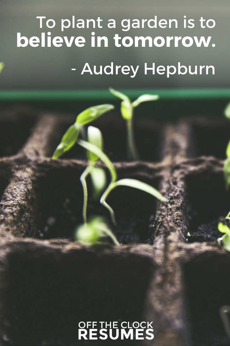 To plant a garden is to believe in tomorrow. -Audrey Hepburn | Motivational Quote