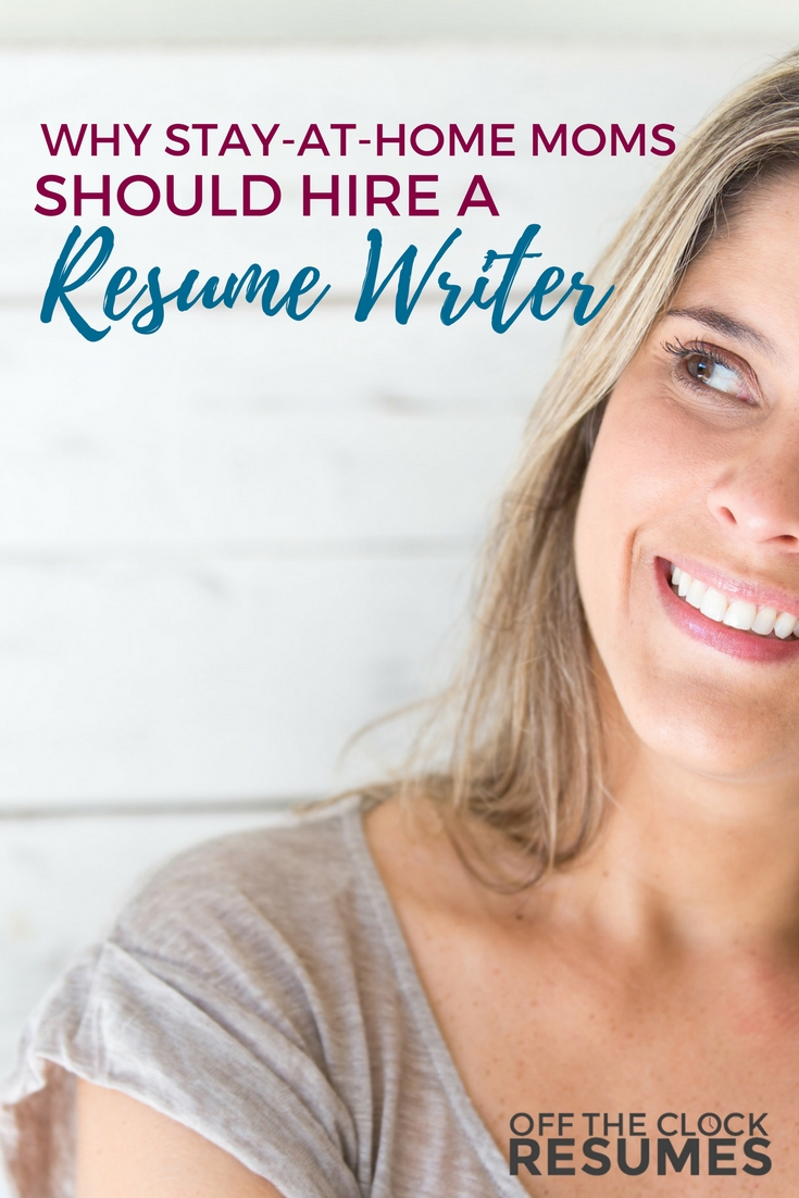 Why Stay-at-home Moms Should Hire A Resume Writer   Off The Clock Resumes