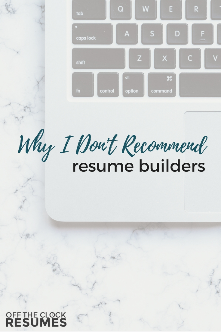 Why I Don't Recommend Resume Builders   Off The Clock Resumes