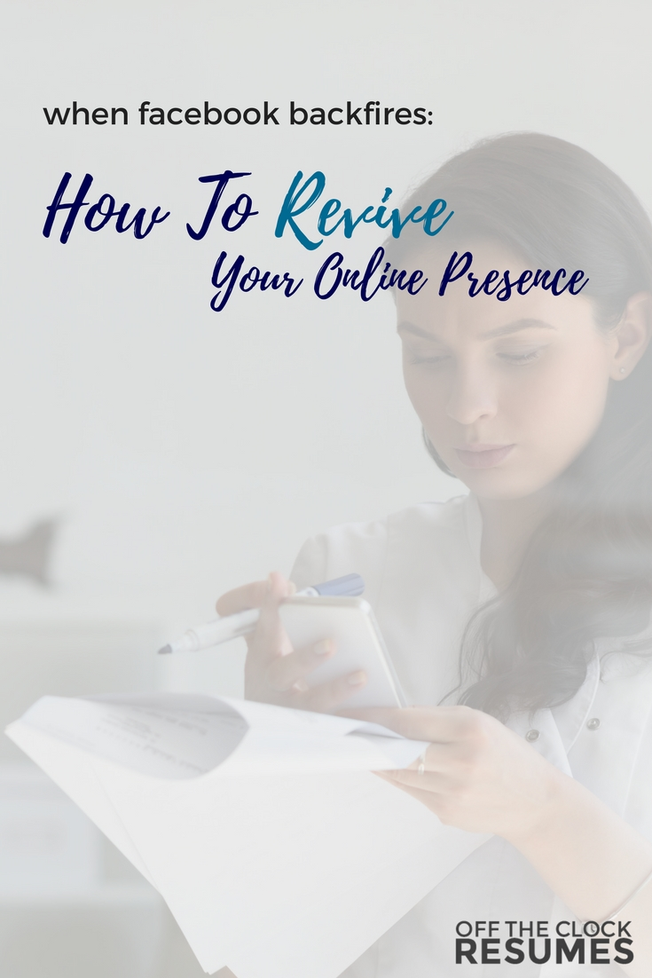 When Facebook Backfires:How To Revive Your Online Presence | Off The Clock Resume
