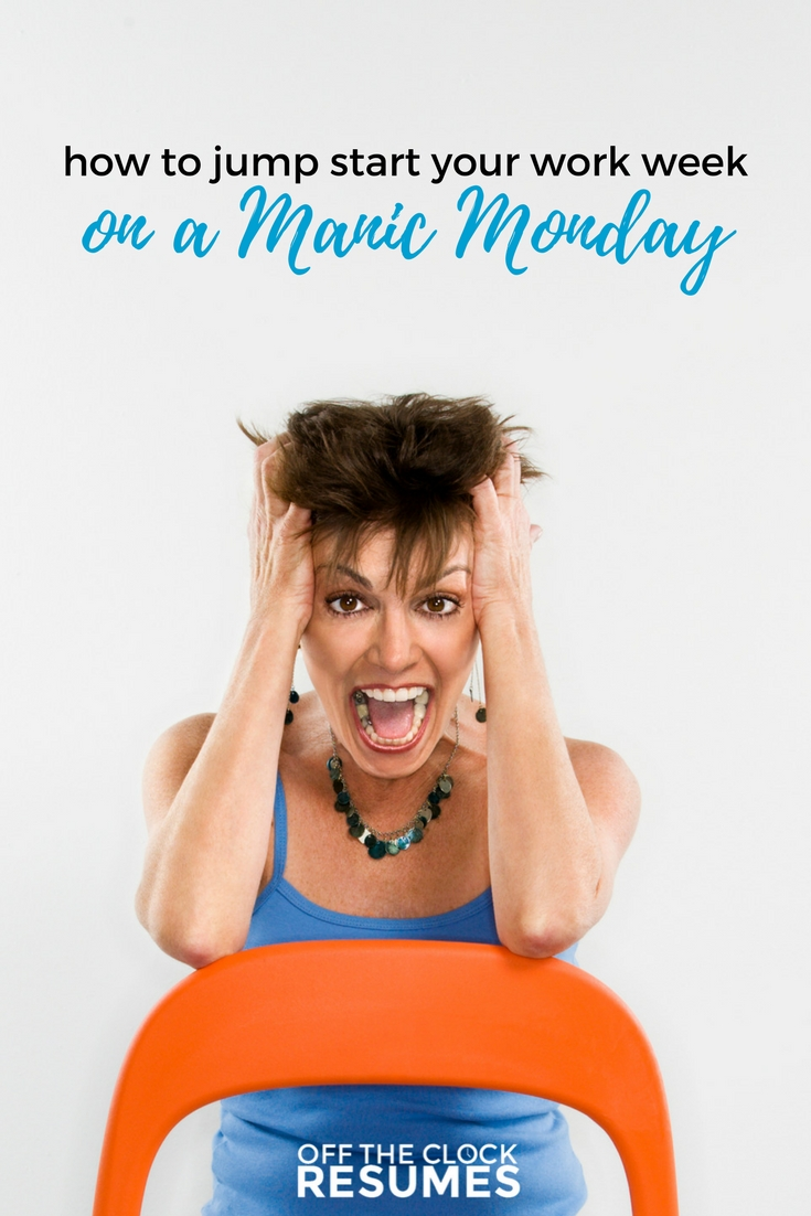 How To Jump Start Your Work Week On Manic Monday | Off The Clock Resumes