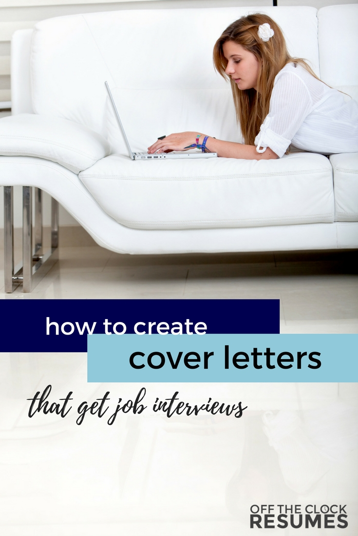 How To Create Cover Letters That Get Job Interviews | Off The Clock Resumes