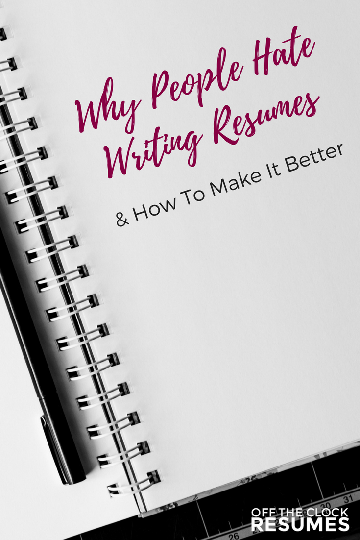 Why People Hate Writing Resumes (And How To Make It Better) | Off The Clock Resumes