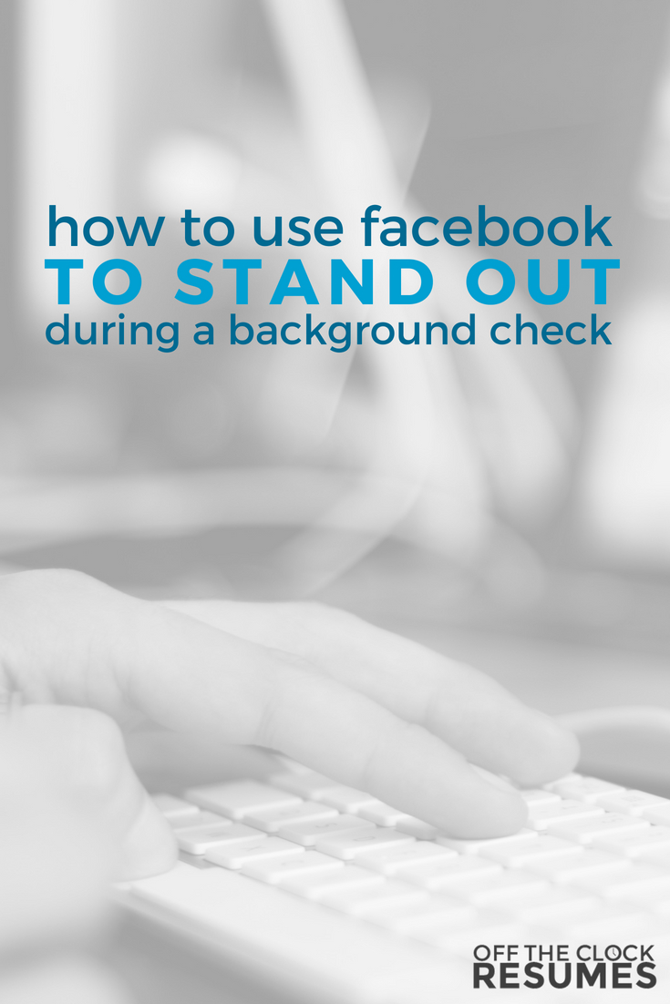 How To Use Facebook To Stand Out During A Background Check | Off The Clock Resumes