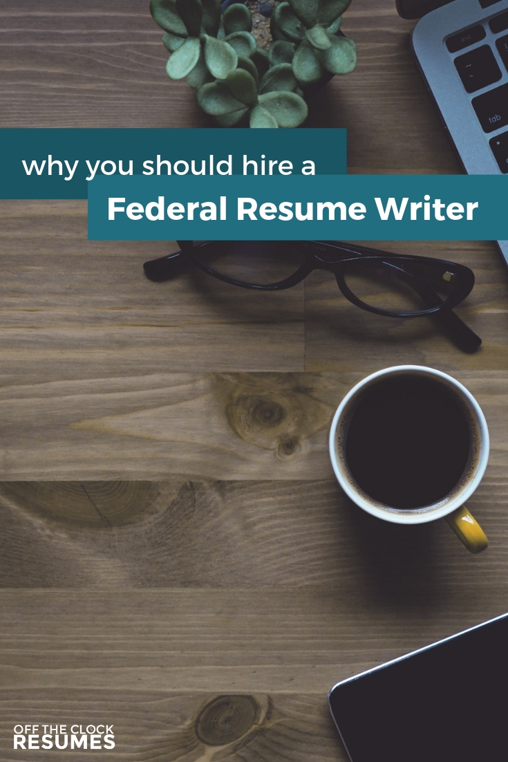 Why You Should Hire A Federal Resume Writer | Resume Tips from Off The Clock Resumes