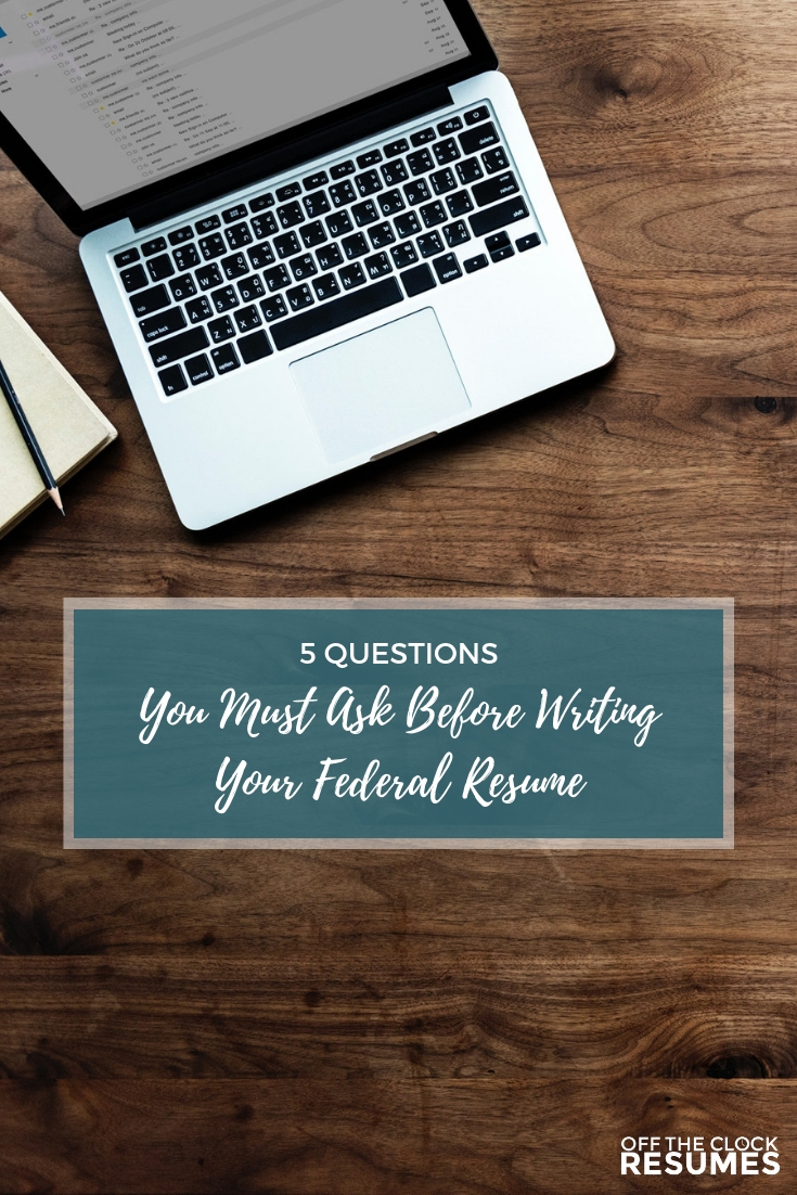 5 Questions You Must Ask Yourself Before Writing Your Federal Resume | Resume Tips from Off The Clock Resumes