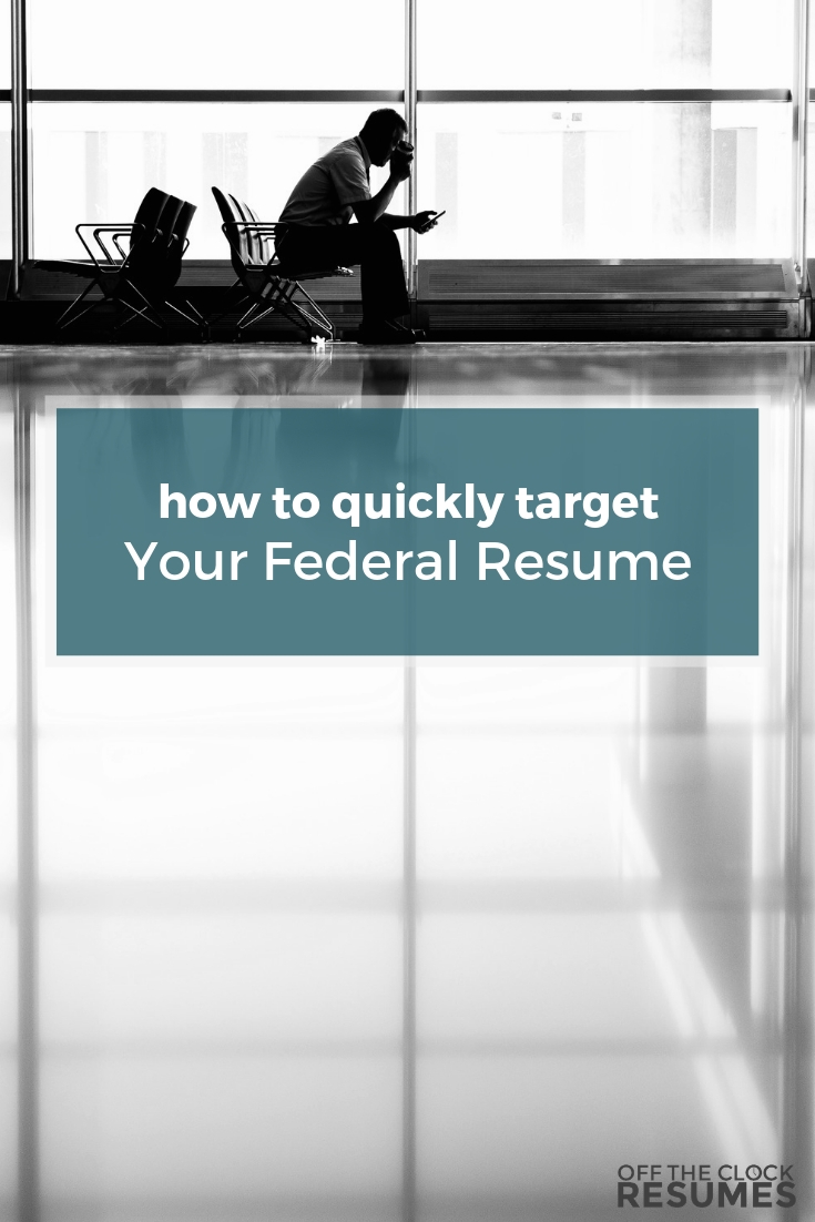 How To Quickly Target Your Federal Resume | Off The Clock Resumes