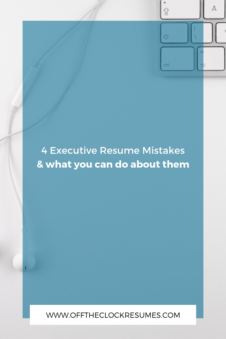 4 Executive Resume Mistakes & What You Can Do About Them | Off The Clock Resumes