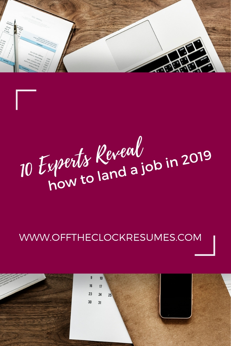 10 Experts Reveal How To Land A Job In 2019 | Off The Clock Resumes