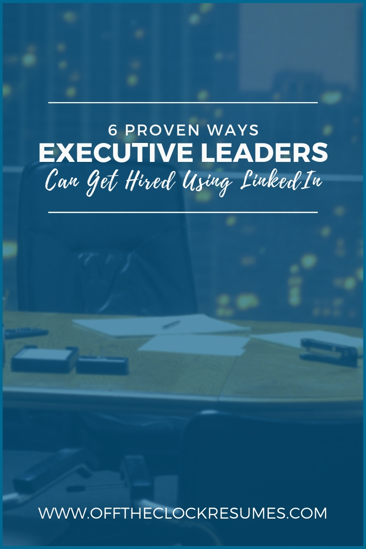 6 Proven Ways Executive Leaders Can Get Hired Using LinkedIn | Off The Clock Resumes