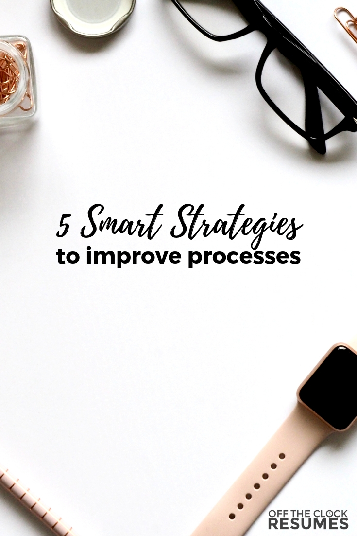 5 Smart Strategies To Improve Processes | Off The Clock Resumes