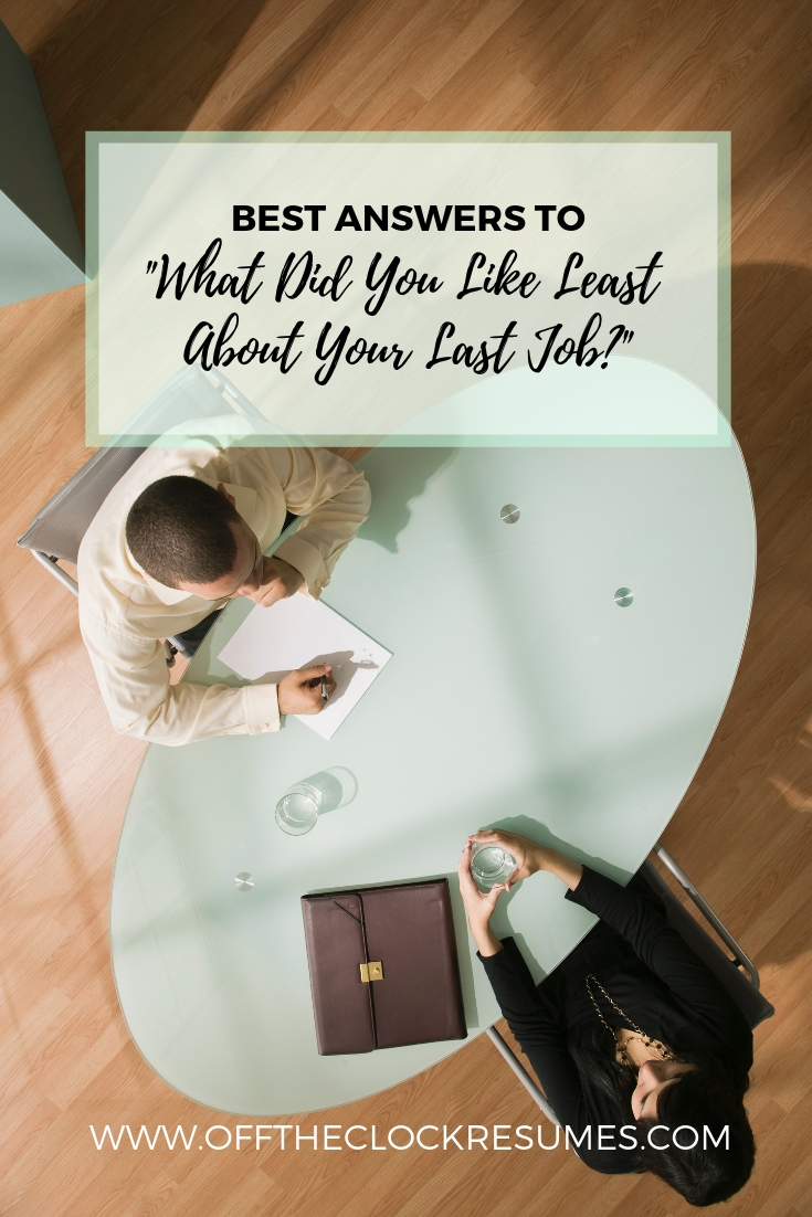 Best Answers to What Did You Like Least About Your Last Job | Off The Clock Resumes