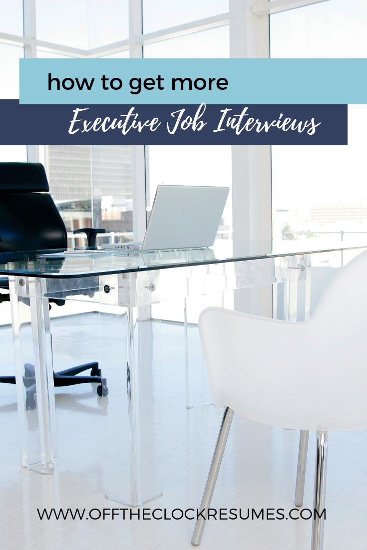 How To Get More Executive Job Interviews: Part 1 | Off The Clock Resumes