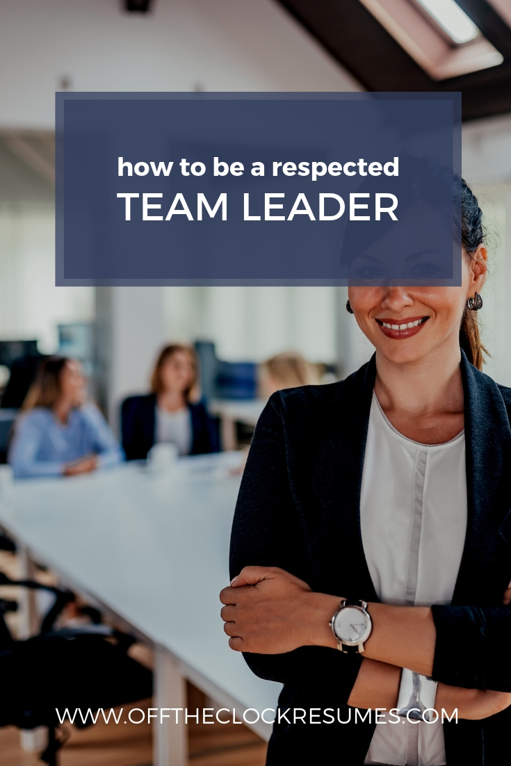 How To Be A Respected Team Leader, Guest Post by Joe Leonard | Off The Clock Resumes