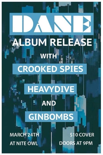Saturday March 24th @ Nite Owl, Dane album release w/ heavdive & ginbombs -
